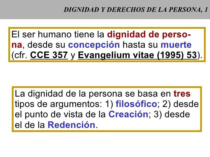 DIGNIDAD Y DERECHOS DE LA PERSONA, 1 El ser humano tiene la  dignidad de perso- na , desde su  concepción  hasta su  muert...