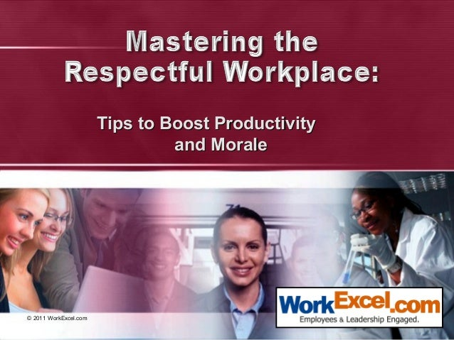 © 2011 WorkExcel.comTips to Boost ProductivityTips to Boost Productivityand Moraleand Morale