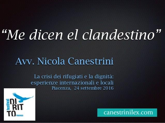 """""""Me dicen el clandestino"""" Avv. Nicola Canestrini La crisi dei rifugiati e la dignità: esperienze internazionali e locali P..."""