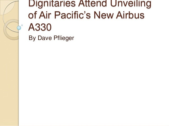 Dignitaries Attend Unveiling of Air Pacific's New Airbus A330 By Dave Pflieger