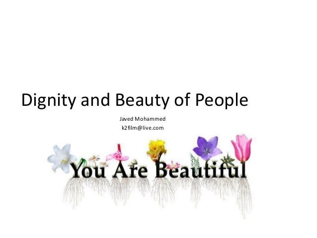 Dignity and Beauty of People Javed Mohammed k2film@live.com