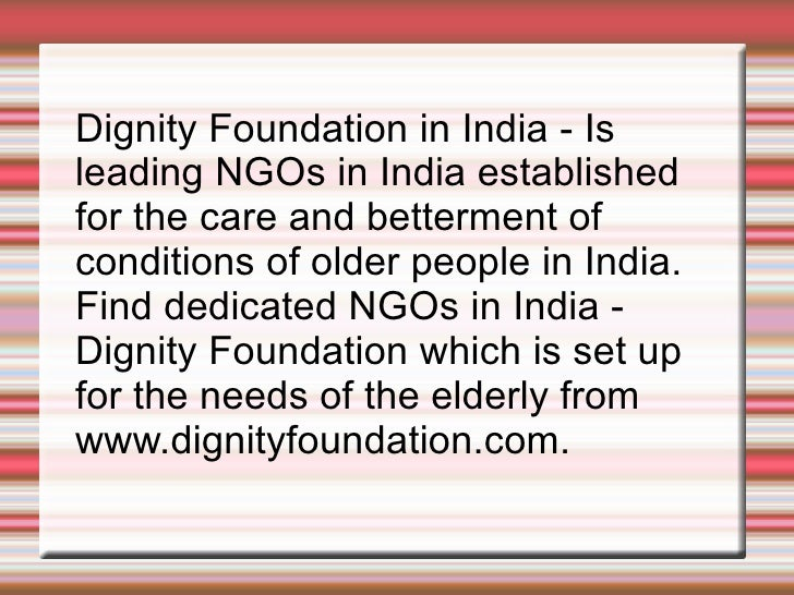 Dignity Foundation in India - Is leading NGOs in India established for the care and betterment of conditions of older peop...