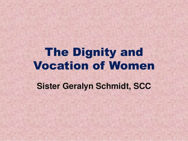 The Dignity and Vocation of Women Sister Geralyn Schmidt, SCC