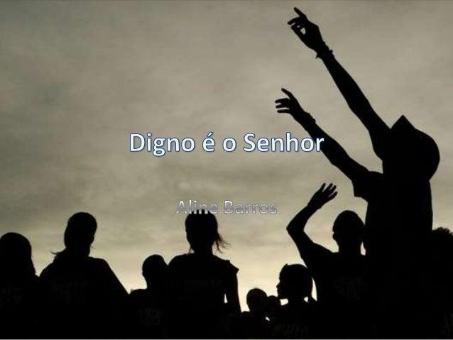 Aline Barros - Digno é o Senhor