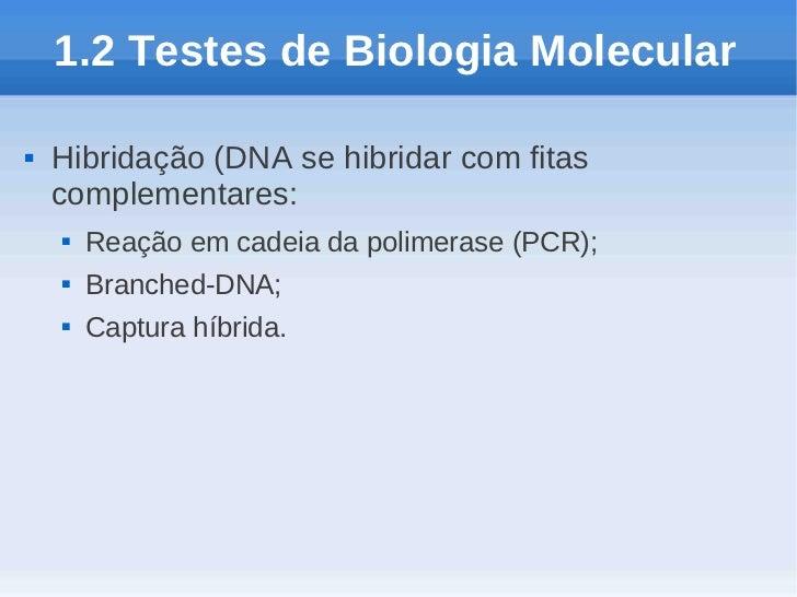 1.2 Testes de Biologia Molecular   Hibridação (DNA se hibridar com fitas    complementares:       Reação em cadeia da po...