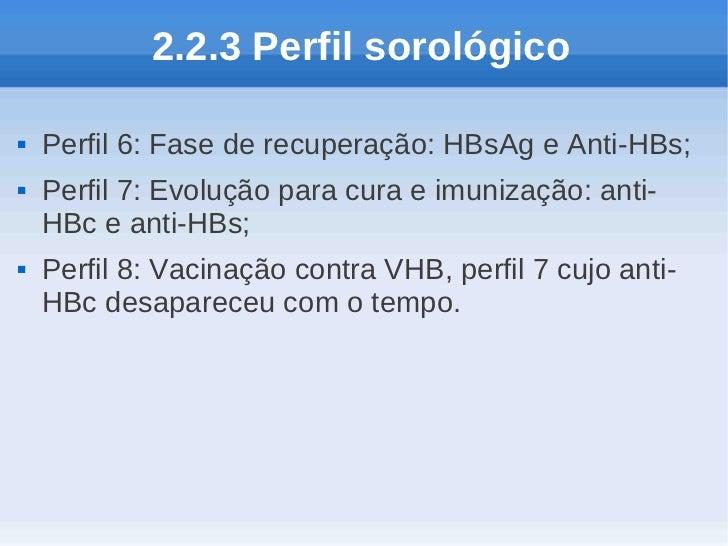 2.2.3 Perfil sorológico   Perfil 6: Fase de recuperação: HBsAg e Anti-HBs;   Perfil 7: Evolução para cura e imunização: ...