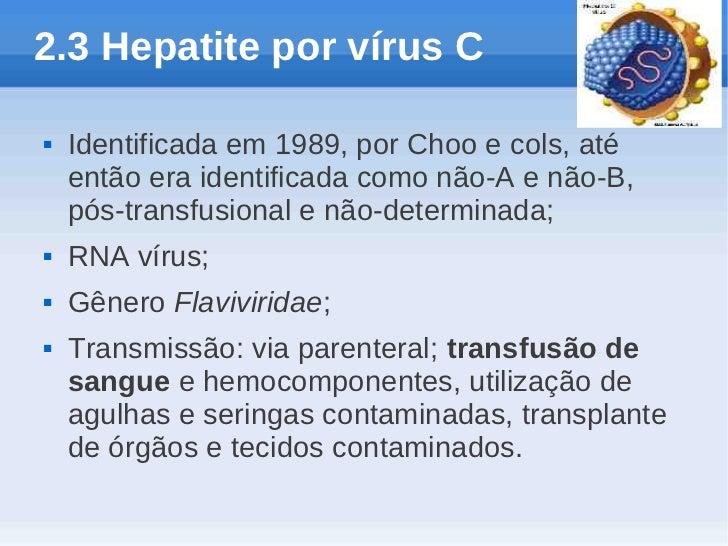 2.3 Hepatite por vírus C   Identificada em 1989, por Choo e cols, até    então era identificada como não-A e não-B,    pó...