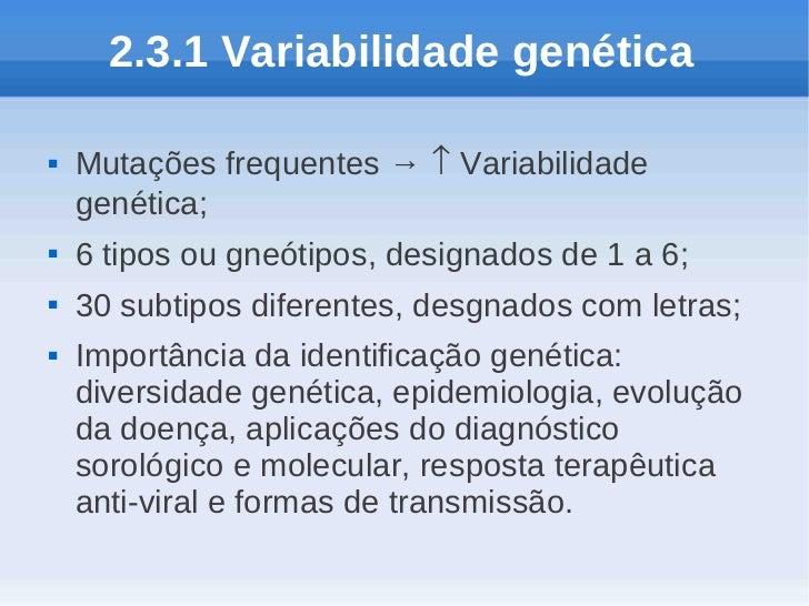 2.3.1 Variabilidade genética   Mutações frequentes → ↑ Variabilidade    genética;   6 tipos ou gneótipos, designados de ...