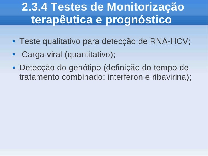 2.3.4 Testes de Monitorização      terapêutica e prognóstico   Teste qualitativo para detecção de RNA-HCV;   Carga viral...