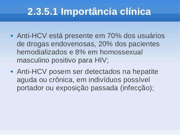 2.3.5.1 Importância clínica   Anti-HCV está presente em 70% dos usuários    de drogas endovenosas, 20% dos pacientes    h...