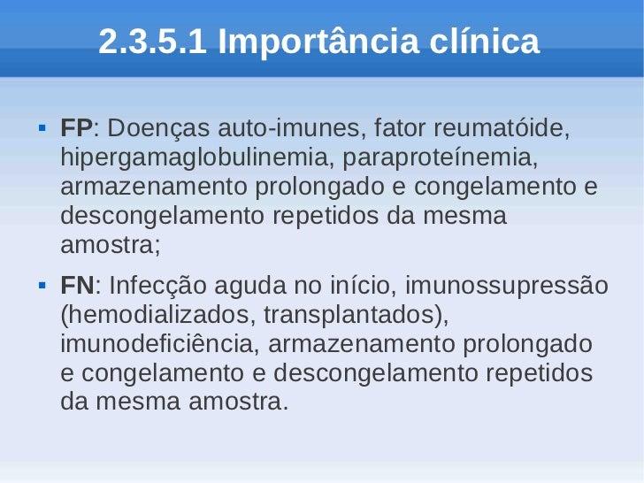 2.3.5.1 Importância clínica   FP: Doenças auto-imunes, fator reumatóide,    hipergamaglobulinemia, paraproteínemia,    ar...