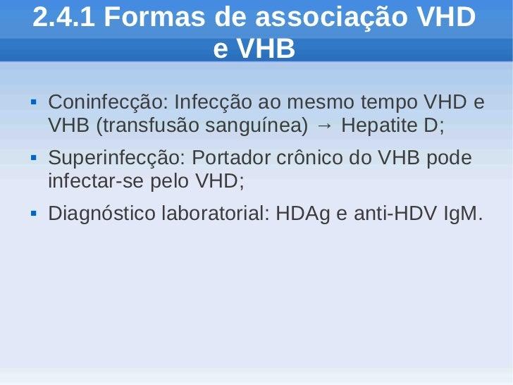 2.4.1 Formas de associação VHD             e VHB   Coninfecção: Infecção ao mesmo tempo VHD e    VHB (transfusão sanguíne...