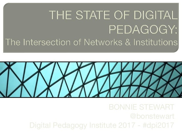 BONNIE STEWART @bonstewart Digital Pedagogy Institute 2017 - #dpi2017