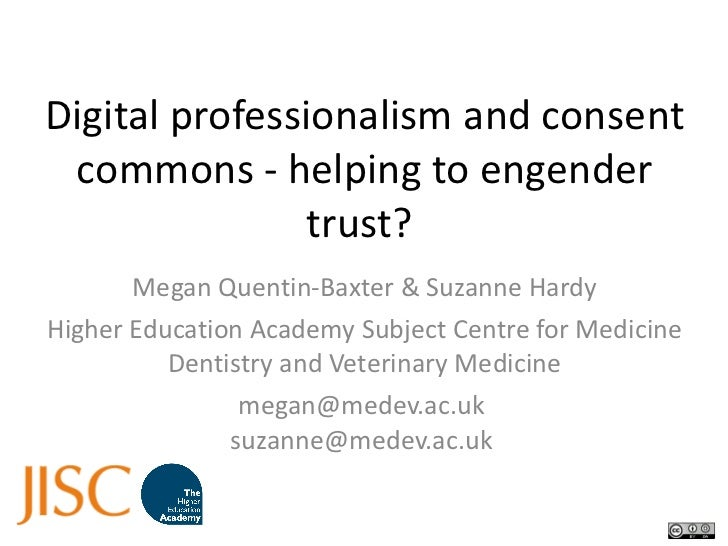 Digital professionalism and consent commons - helping to engender trust?  Megan Quentin-Baxter & Suzanne Hardy Higher Educ...