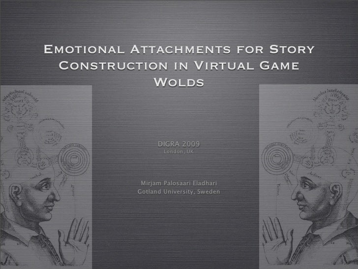 Emotional Attachments for Story  Construction in Virtual Game              Wolds                   DIGRA 2009             ...