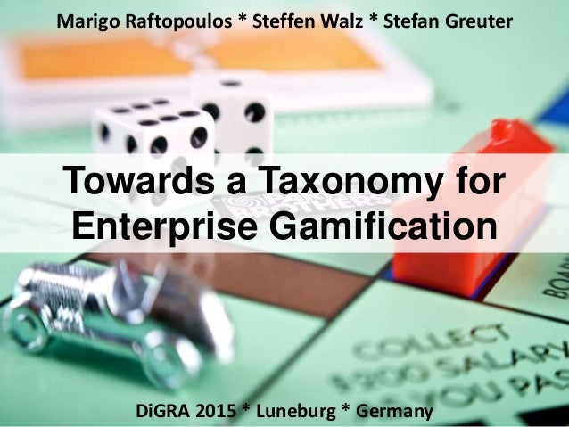 DiGRA 2015 * Luneburg * Germany Towards a Taxonomy for Enterprise Gamification Marigo Raftopoulos * Steffen Walz * Stefan ...