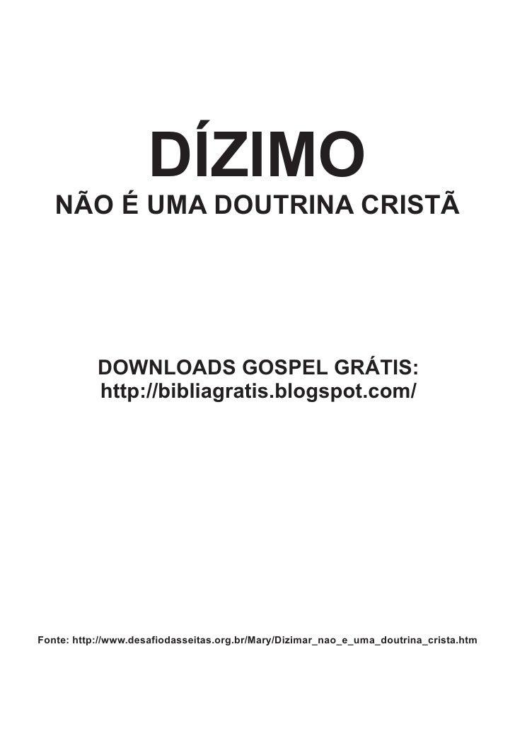 DÍZIMO    NÃO É UMA DOUTRINA CRISTÃ                DOWNLOADS GOSPEL GRÁTIS:            http://bibliagratis.blogspot.com/  ...