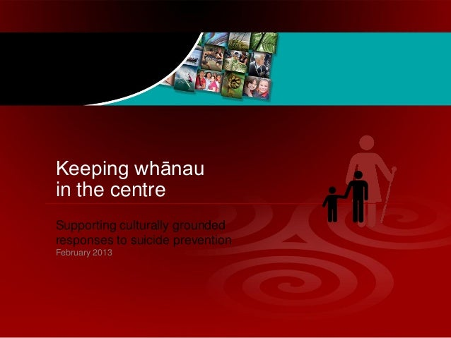 Keeping whānauin the centreSupporting culturally groundedresponses to suicide preventionFebruary 2013