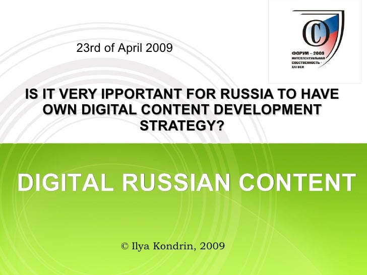 IS IT VERY IPPORTANT FOR RUSSIA TO HAVE OWN DIGITAL CONTENT DEVELOPMENT STRATEGY? 23rd of April 2009 DIGITAL RUSSIAN CONTE...