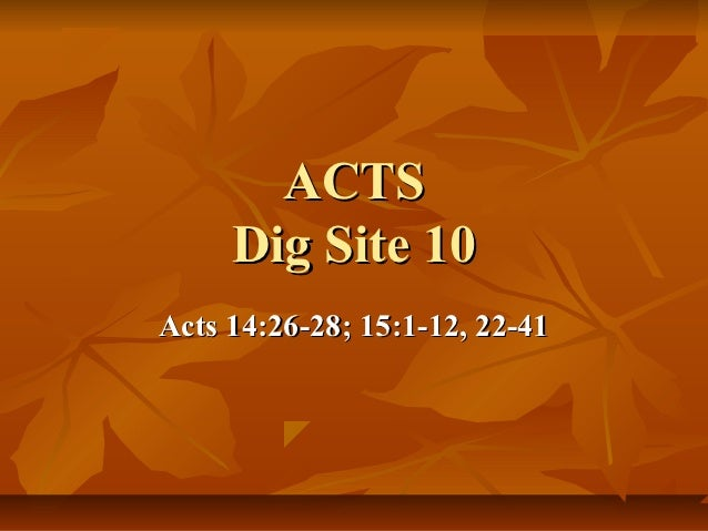 ACTS     Dig Site 10Acts 14:26-28; 15:1-12, 22-41