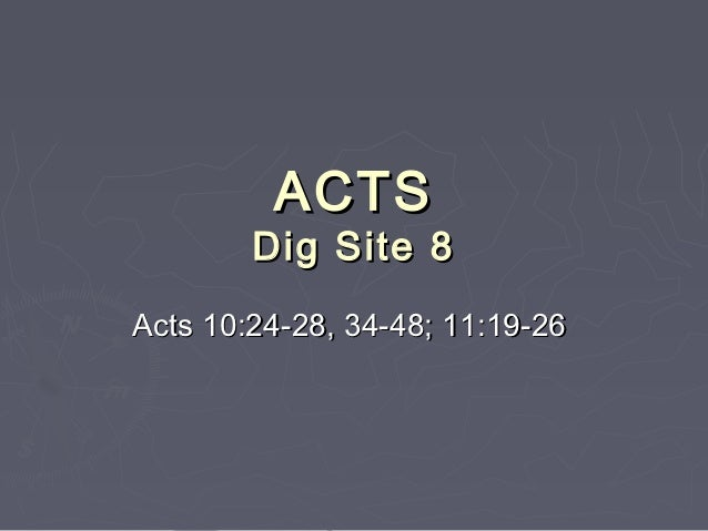 ACTS        Dig Site 8Acts 10:24-28, 34-48; 11:19-26