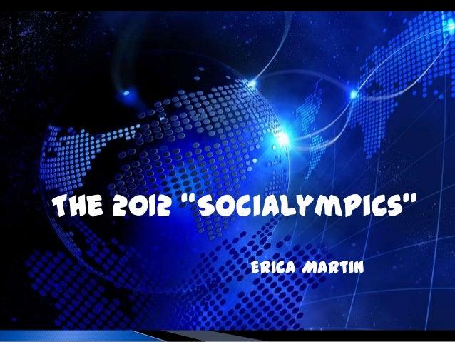 "The 2012 ""Socialympics""            Erica Martin"