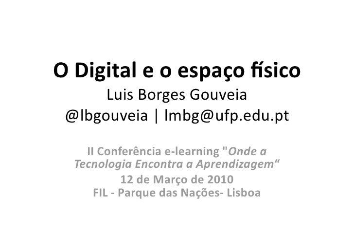"ODigitaleoespaço.sico       LuisBorgesGouveia  @lbgouveia|lmbg@ufp.edu.pt     IIConferênciae‐learning""Onde..."