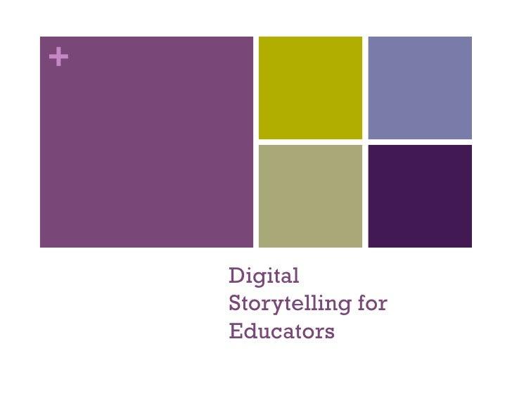 +         Digital     Storytelling for     Educators
