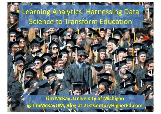 LearningAnalytics:HarnessingData SciencetoTransformEducation TimMcKay:UniversityofMichigan @TimMcKayUM,Blogat...