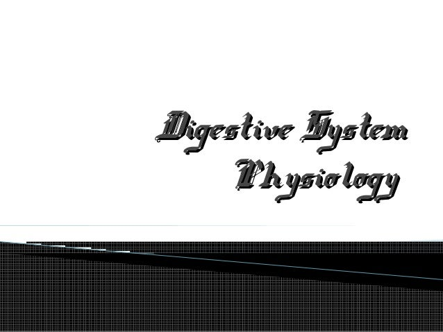 Digestive SystemDigestive System PhysiologyPhysiology