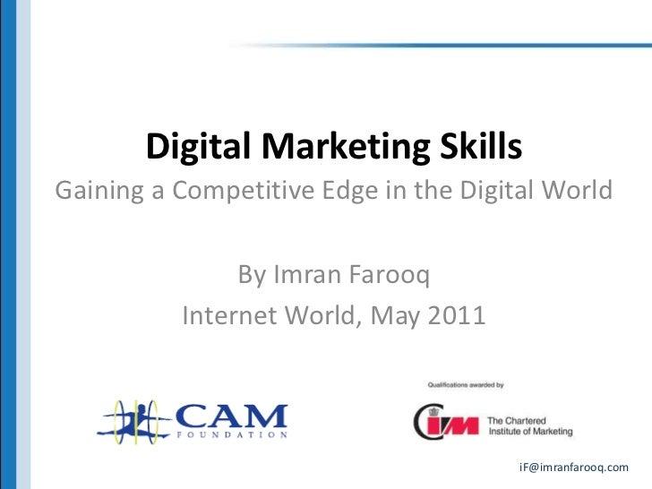 Digital Marketing Skills<br />Gaining a Competitive Edge in the Digital World<br />By Imran Farooq<br />Internet World, Ma...