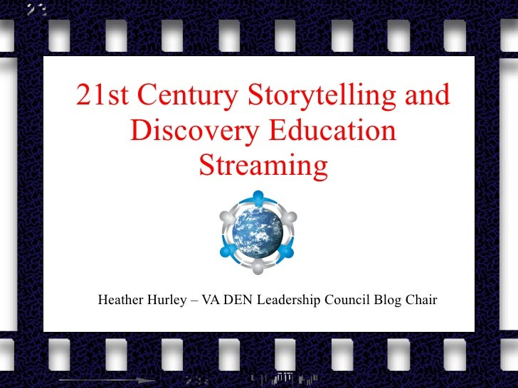21st Century Storytelling and Discovery Education Streaming Heather Hurley – VA DEN Leadership Council Blog Chair