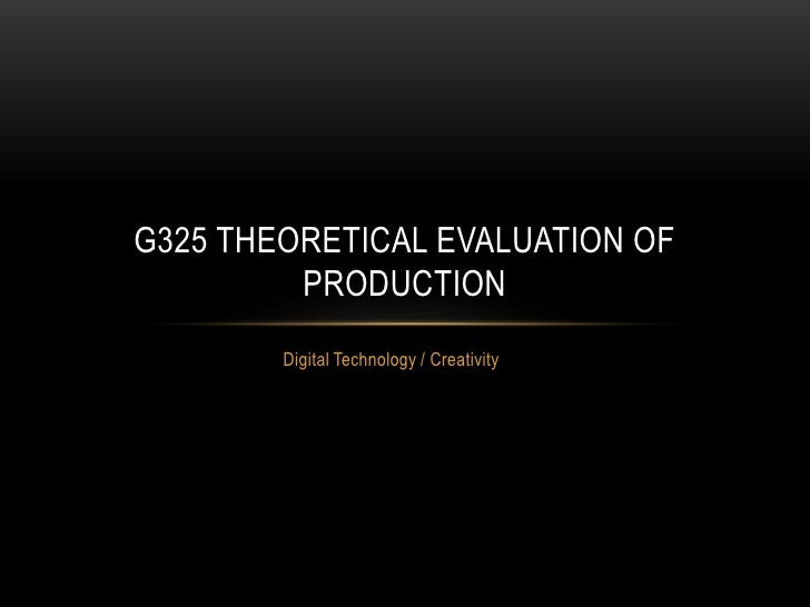 Digital Technology / Creativity<br />G325 theoretical evaluation of production<br />