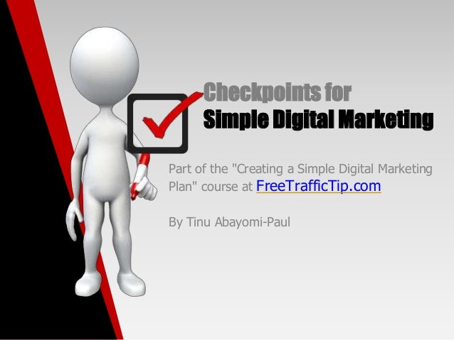 "Checkpoints for Simple Digital Marketing Part of the ""Creating a Simple Digital Marketing Plan"" course at FreeTrafficTip.c..."