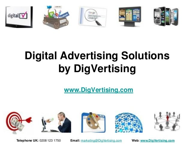 Digital Advertising Solutions            by DigVertising                              www.DigVertising.comTelephone UK: 02...