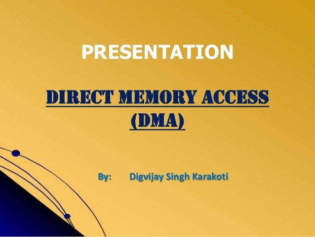 PRESENTATION DIRECT MEMORY ACCESS (DMA) By:  Digvijay Singh Karakoti