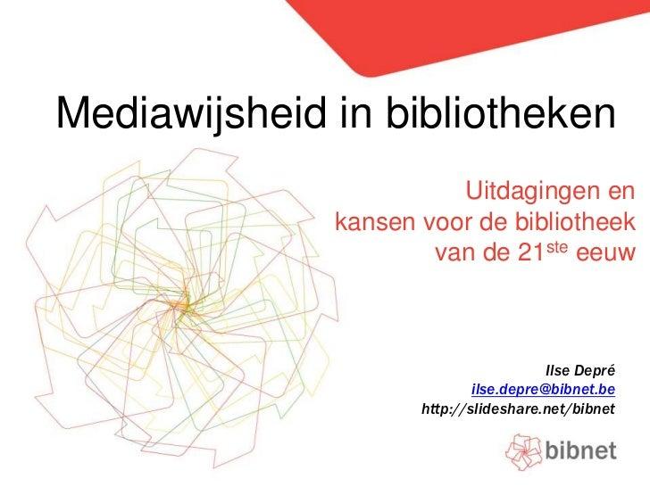 Mediawijsheid in bibliotheken<br />Uitdagingen en kansen voor de bibliotheek van de 21ste eeuw<br />Ilse Depré<br />ilse.d...