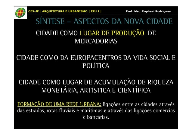 CES-JF | ARQUITETURA E URBANISMO | EPU I | Prof. Msc. Raphael Rodrigues  SÍNTESE – ASPECTOS DA NOVA CIDADE  CIDADE COMO LU...