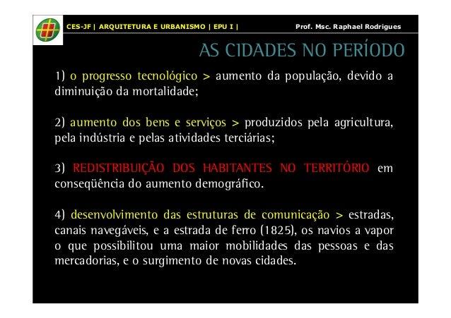 CES-JF | ARQUITETURA E URBANISMO | EPU I | Prof. Msc. Raphael Rodrigues  AS CIDADES NO PERÍODO  1) o progresso tecnológico...