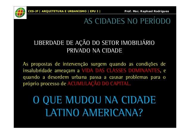 CES-JF | ARQUITETURA E URBANISMO | EPU I | Prof. Msc. Raphael Rodrigues  AS CIDADES NO PERÍODO  LIBERDADE DE AÇÃO DO SETOR...
