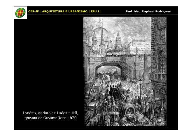 CES-JF | ARQUITETURA E URBANISMO | EPU I | Prof. Msc. Raphael Rodrigues  Londres, viaduto de Ludgate Hill,  gravura de Gus...