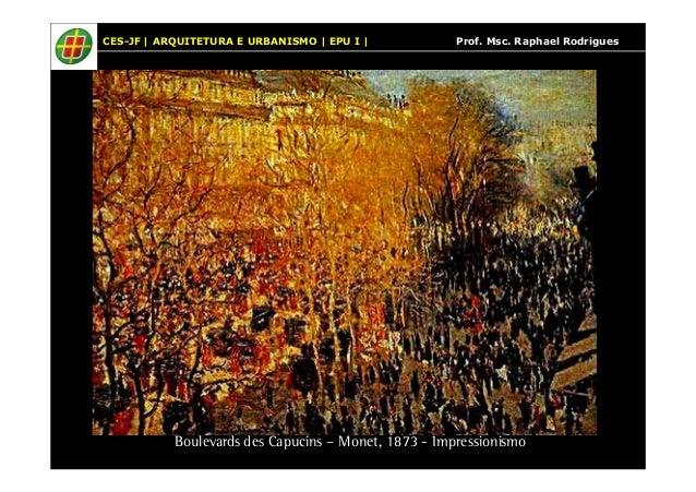 CES-JF | ARQUITETURA E URBANISMO | EPU I | Prof. Msc. Raphael Rodrigues  Boulevards des Capucins – Monet, 1873 - Impressio...