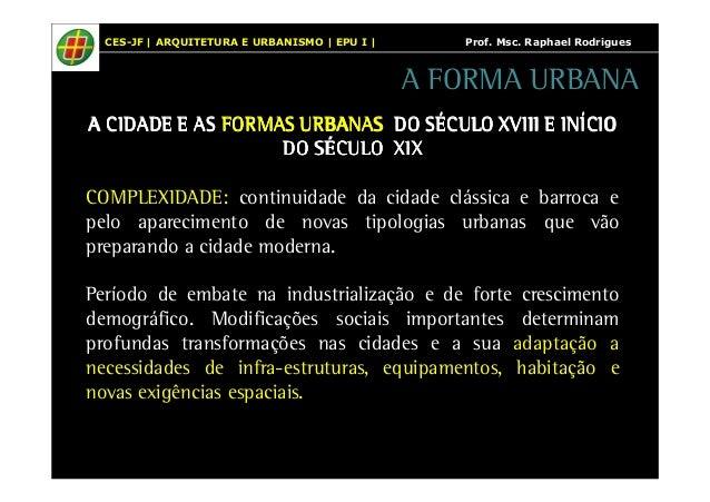 CES-JF | ARQUITETURA E URBANISMO | EPU I | Prof. Msc. Raphael Rodrigues  A FORMA URBANA  AAAA CCCCIIIIDDDDAAAADDDDEEEE EEE...