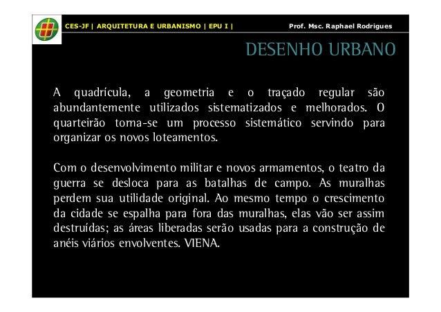 CES-JF | ARQUITETURA E URBANISMO | EPU I | Prof. Msc. Raphael Rodrigues  DESENHO URBANO  A quadrícula, a geometria e o tra...