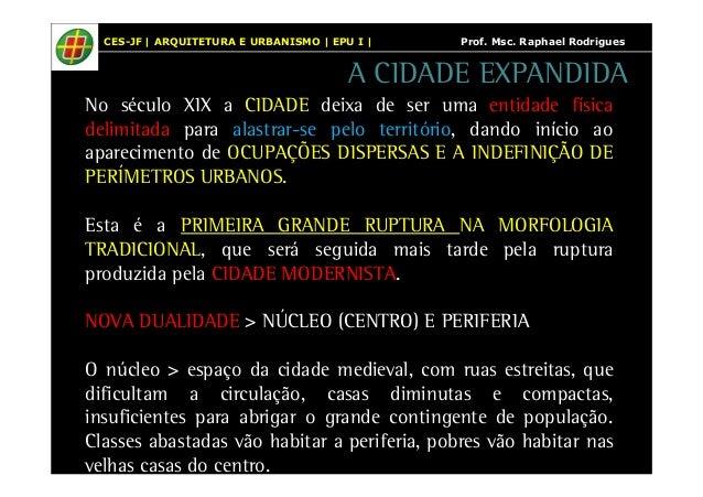 CES-JF | ARQUITETURA E URBANISMO | EPU I | Prof. Msc. Raphael Rodrigues  A CIDADE EXPANDIDA  No século XIX a CIDADE deixa ...
