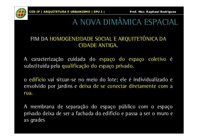 CES-JF | ARQUITETURA E URBANISMO | EPU I | Prof. Msc. Raphael Rodrigues  A NOVA DIMÂMICA ESPACIAL  FIM DA HOMOGENEIDADE SO...