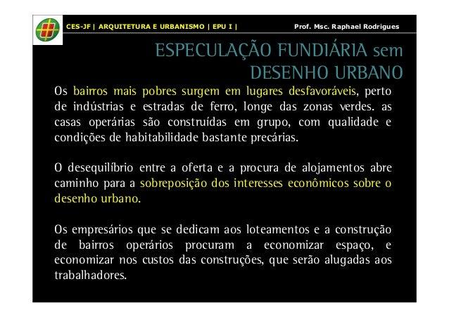 CES-JF | ARQUITETURA E URBANISMO | EPU I | Prof. Msc. Raphael Rodrigues  ESPECULAÇÃO FUNDIÁRIA sem  DESENHO URBANO  Os bai...
