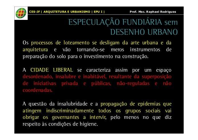 CES-JF | ARQUITETURA E URBANISMO | EPU I | Prof. Msc. Raphael Rodrigues  ESPECULAÇÃO FUNDIÁRIA sem  DESENHO URBANO  Os pro...