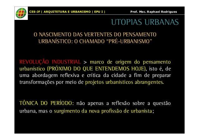 CES-JF | ARQUITETURA E URBANISMO | EPU I | Prof. Msc. Raphael Rodrigues  UTOPIAS URBANAS  O NASCIMENTO DAS VERTENTES DO PE...