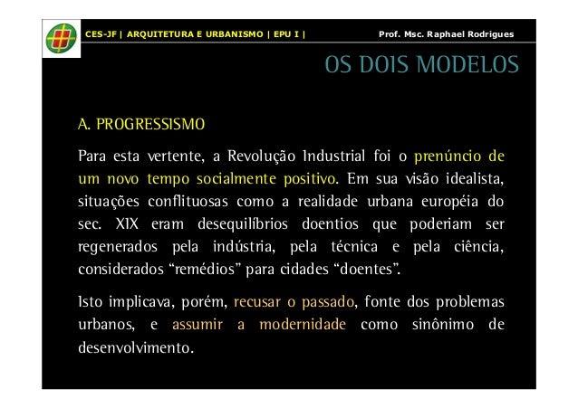 CES-JF | ARQUITETURA E URBANISMO | EPU I | Prof. Msc. Raphael Rodrigues  OS DOIS MODELOS  A. PROGRESSISMO  Para esta verte...